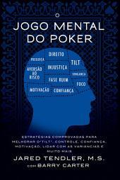 O Jogo Mental do Poker: O Jogo Mental do Poker Estratégias comprovadas para melhorar o controle de 'tilt', confiança, motivação, como lidar com as variâncias e muito mais