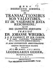 Dissertatio juridica tertia De transactionibus non valentibus, et de validarum justa rescissione, quam ... præside ... Johanne Wiegero, ... in alma Universitate Argentoratensi solenni eruditorum examini subjicit ad d. 7. Martii, ... 1750. Leodegarius Geiger, ..