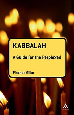 Kabbalah  A Guide for the Perplexed PDF