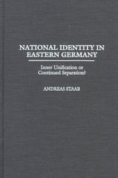 National Identity in Eastern Germany: Inner Unification Or Continued Separation?