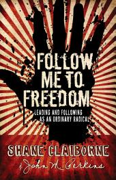 Follow Me to Freedom: Leading and Following As an Ordinary Radical