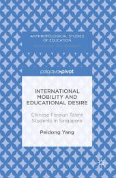 International Mobility and Educational Desire: Chinese Foreign Talent Students in Singapore