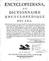 Encyclopediana ou Dictionnaire encyclopédique des ana: contenant ce qu'on a pu recueillir de moins connu ou de plus curieux ... enfin les singularités en quelque sorte de Sciences, des Arts & de la Littérature
