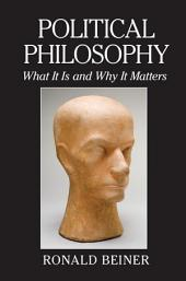Political Philosophy: What It Is and Why It Matters