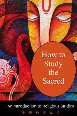 How To Study The Sacred  An Introduction To Religious Studies PDF