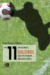 Os 11 maiores goleiros do futebol brasileiro
