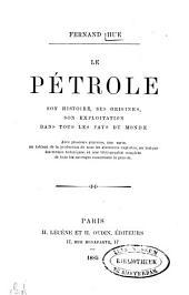 Le pétrole: son histoire, ses origines, son exploitation dans tous les pays du monde ...