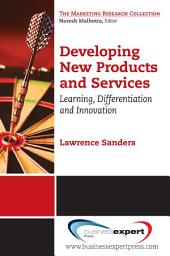 Developing New Products and Services: Learning, Differentiation, and Innovation