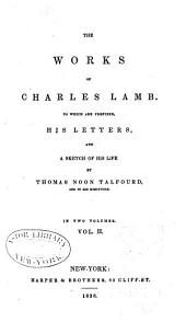 The Works of Charles Lamb: To which are Prefixed, His Letters, and a Sketch of His Life, Volume 2