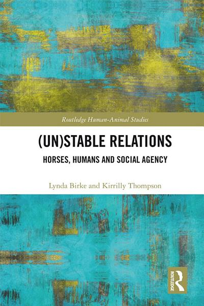 Download  Un Stable Relations  Horses  Humans and Social Agency Book