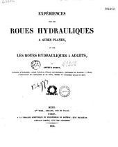 Expériences sur les roues hydrauliques à aubes planes et sur les roues hydrauliques à augets