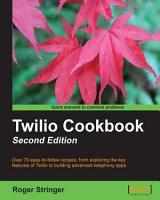 Twilio Cookbook  Second Edition PDF