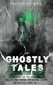 30+ GHOSTLY TALES - Sheridan Le Fanu Edition: Madam Crowl's Ghost, Carmilla, The Ghost and the Bonesetter, Schalken the Painter, The Haunted Baronet, The Familiar, Green Tea…: Ultimate Collection of Classic Ghost Stories, Gothic Mysteries and Tales of the Supernatural