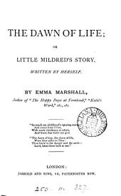 The dawn of life; or Little Mildred's story