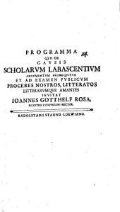 Programma quo de causis scholarum labascentium argumentum prosequitur, et ad examen publicum invitat Iohannes Gotthelf Rosa