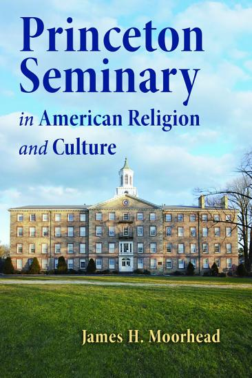 Princeton Seminary in American Religion and Culture PDF