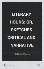 Literary Hours: Or, Sketches Critical and Narrative, Volume 2