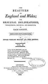 The Beauties of England and Wales, or, Delineations, topographical, historical, and descriptive, of each county: Volume 2