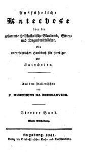 Ausführliche Katechese über die gesammte christkatholische Glaubens-, Sitten- und Tugendmittellehre: Ein unentbehrliches Handbuch für Prediger und Katecheten, Band 4,Ausgabe 4