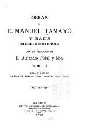 Obras de D. Manuel Tamayo y Baus ...: Hija y madre. La bola de nieve. Lo positivo. Lances de honor