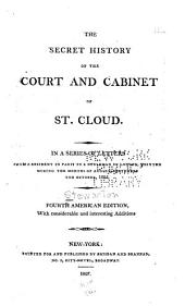 The Secret History of the Court and Cabinet of St. Cloud: In a Series of Letters from a Resident in Paris to a Nobleman in London, Written During the Months of August, September, and October, 1805