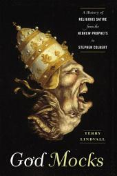 God Mocks: A History of Religious Satire from the Hebrew Prophets to Stephen Colbert