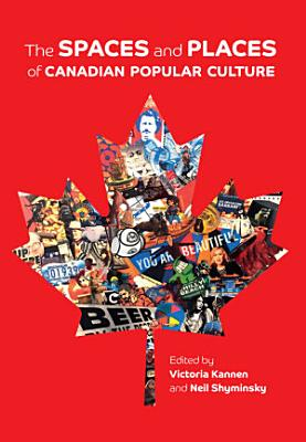 The Spaces and Places of Canadian Popular Culture