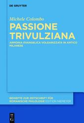 Passione Trivulziana: Armonia evangelica volgarizzata in milanese antico. Edizione critica e commentata, analisi linguistica e glossario