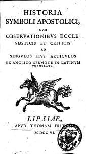Petri Kingii Historia symboli apostolici: cum observationibus ecclesiasticis et criticis ad singulos ejus articulos