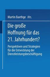 Die große Hoffnung für das 21. Jahrhundert?: Perspektiven und Strategien für die Entwicklung der Dienstleistungsbeschäftigung