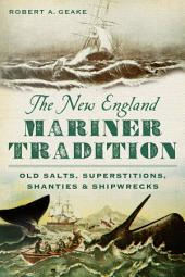 The New England Mariner Tradition: Old Salts, Superstitions, Shanties and Shipwrecks