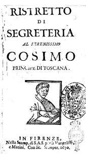 Ristretto di segreteria al serenissimo Cosimo principe di Toscana