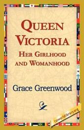 Queen Victoria Her Girlhood and Womanhood