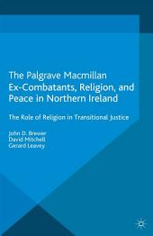 Ex-Combatants, Religion, and Peace in Northern Ireland: The Role of Religion in Transitional Justice