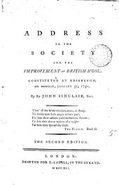 Address to the Society for the Improvement of British Wool: Constituted at Edinburgh, on Monday, January 31, 1791. By Sir John Sinclair, Bart, Volume 5
