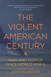 The Violent American Century: War and Terror Since World War II
