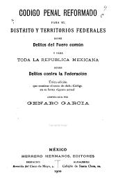 Codigo penal reformado para el distrito y territorios federales sobre delitos del fuero común, y para toda la República Mexicana sobre delitos contra la federación