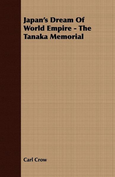 Download Japan s Dream Of World Empire   The Tanaka Memorial Book