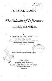 Formal Logic: Or, the Calculus of Inference, Necessary and Probable by Augustus De Morgan