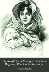 Figures d'Opéra-Comique : Madame Dugazon, Elleviou, les Gavaudan