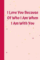 I Love You Because Of Who I Am When I Am With You PDF