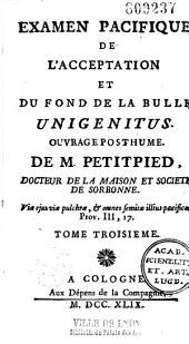 """Examen pacifique de l'acceptation et du fond de la Bulle """"Unigenitus"""", ouvrage posthume de M. Petitpied,..."""