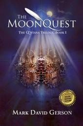 The MoonQuest: The Q'ntana Trilogy, Book I