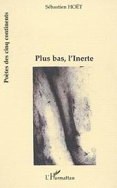 PLUS BAS, L'INERTE