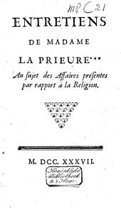 Entretiens de Madame la Prieure *** au sujet des affaires présentes par rapport à la religion