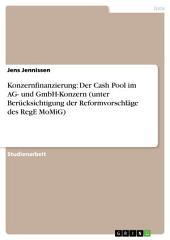 Konzernfinanzierung: Der Cash Pool im AG- und GmbH-Konzern (unter Berücksichtigung der Reformvorschläge des RegE MoMiG)