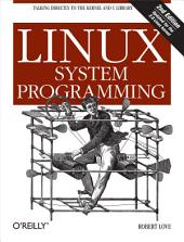Linux System Programming: Talking Directly to the Kernel and C Library, Edition 2