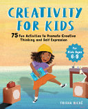 Creativity for Kids  75 Fun Activities to Promote Creative Thinking and Self Expression