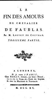 La Fin Des Amours Du Chevalier De Faublas: Qui fait la dixieme de l'Histoire de ses Aventures, Volume3