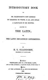 Introductory book to dr. Ollendorff's New method of learning to write, read, and speak a language in six months, adapted to the Latin; or, The Latin declension determined